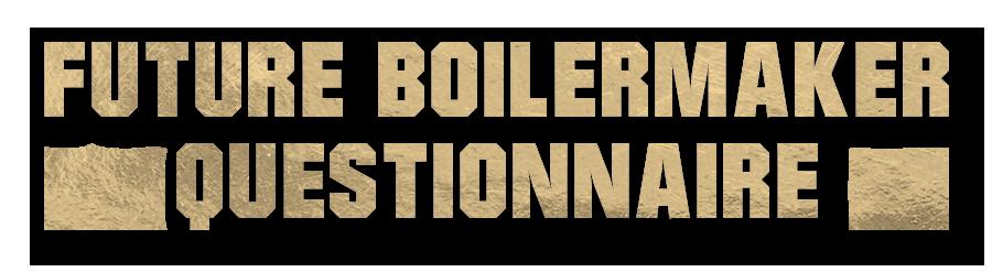 Future Boilermaker Questionnaire